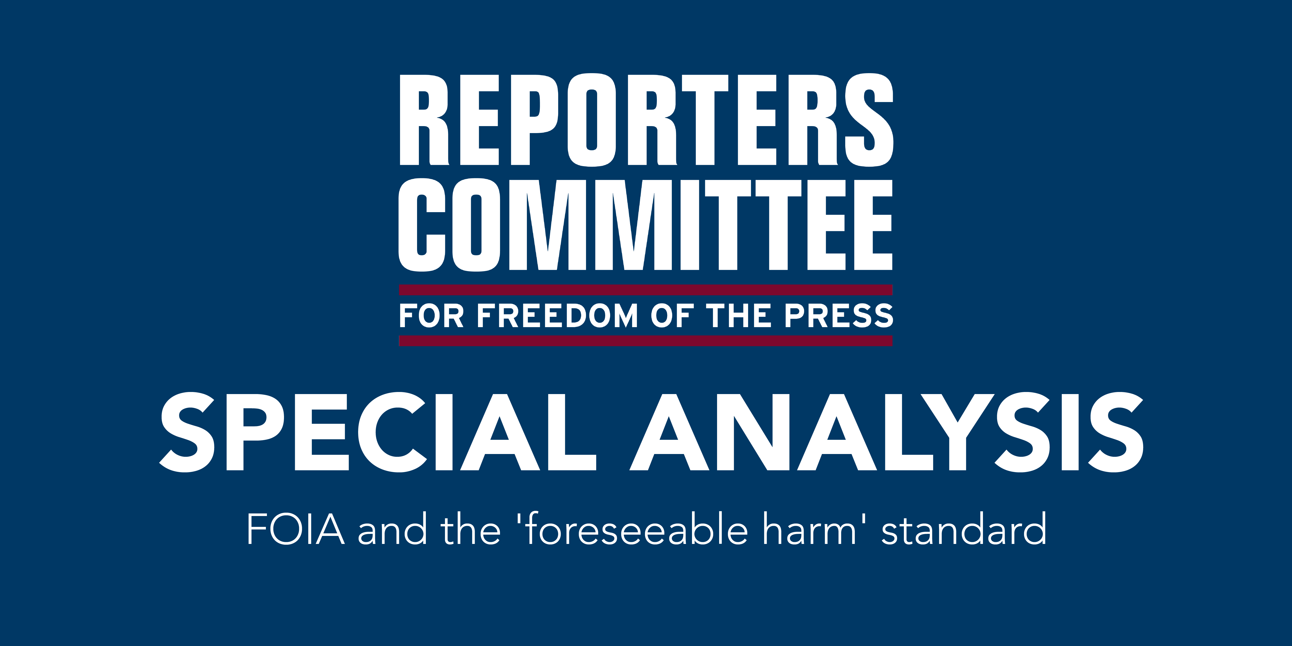 """Main image showing RCFP logo and text that says """"FOIA and the 'foreseeable harm' standard"""""""
